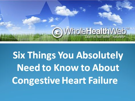 Six Things You Need to Know About Congestive Heart Failure